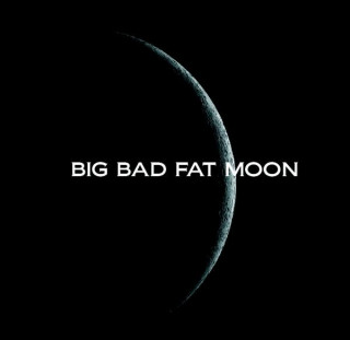 Fly me to the moon... (BIG BAD FAT MOON)