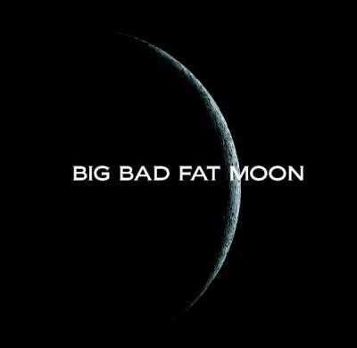 BIG BAD FAT MOON